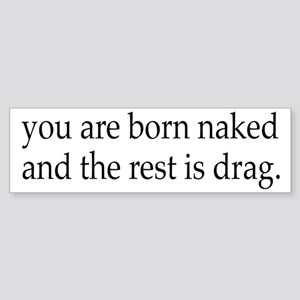 You Are Born Naked, The Rest Is D Sticker (Bumper)