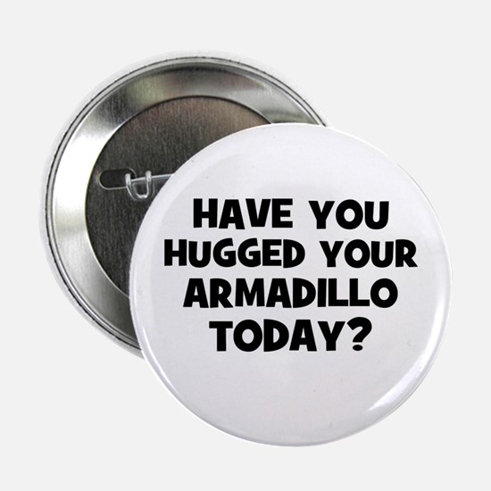 """have you hugged your armadill 2.25"""" Button (10 pac"""