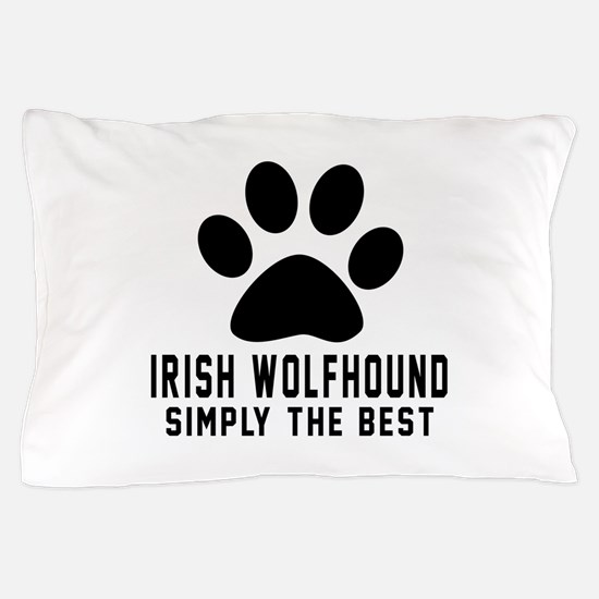 Irish Wolfhound Simply The Best Pillow Case