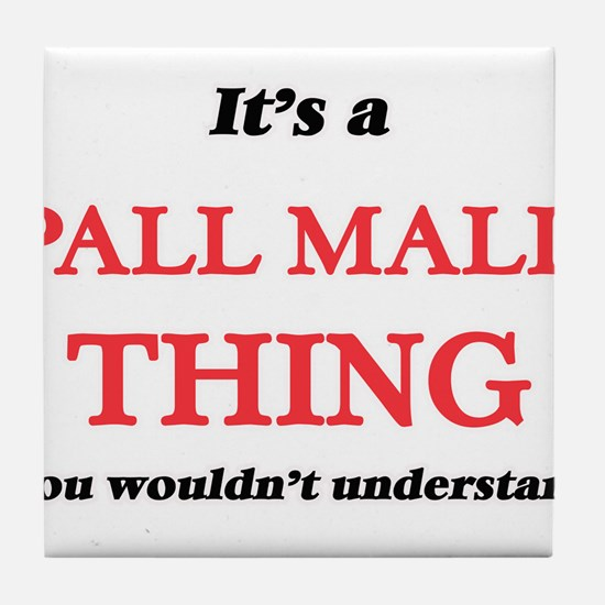 It's a Pall Mall thing, you would Tile Coaster