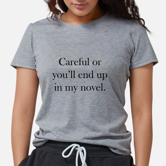 Careful or you'll end up in my novel White T-Shirt