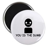 You Is The Dumb Magnet