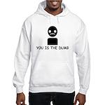 You Is The Dumb Hooded Sweatshirt