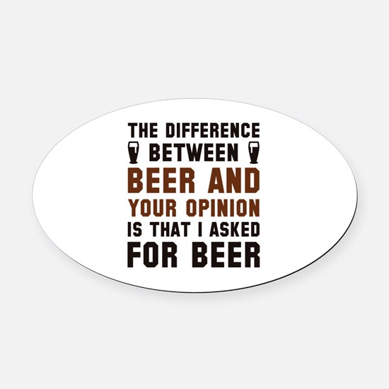 Beer And Your Opinion Oval Car Magnet
