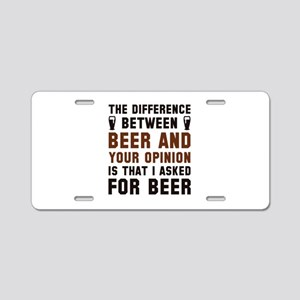Beer And Your Opinion Aluminum License Plate