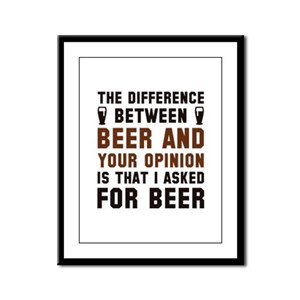 Beer And Your Opinion Framed Panel Print