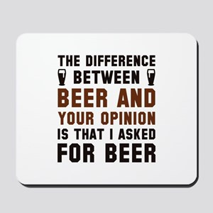 Beer And Your Opinion Mousepad