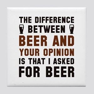Beer And Your Opinion Tile Coaster