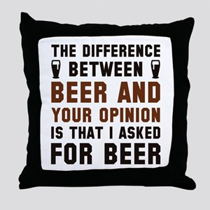 Beer And Your Opinion Throw Pillow