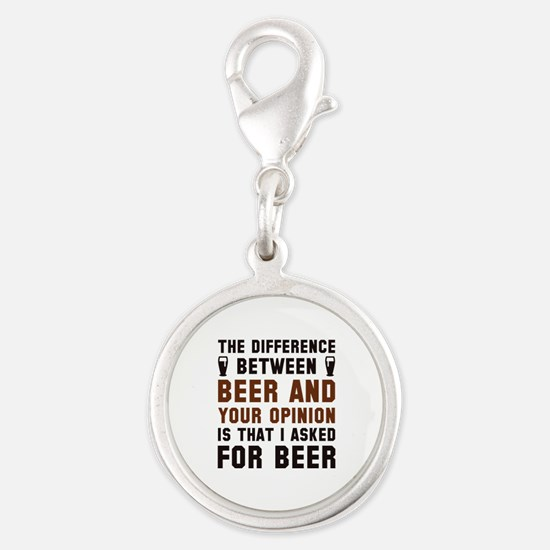 Beer And Your Opinion Silver Round Charm