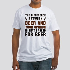 Beer And Your Opinion Fitted T-Shirt