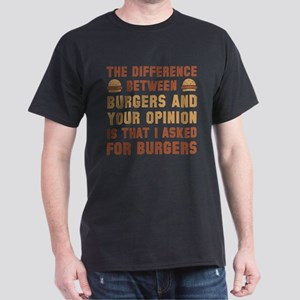 Burgers And Your Opinion Dark T-Shirt
