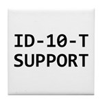 ID-10-T support Tile Coaster