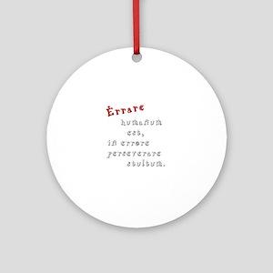 Errare humanum est Round Ornament
