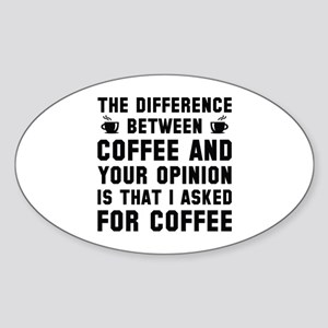 Coffee And Your Opinion Sticker (Oval)