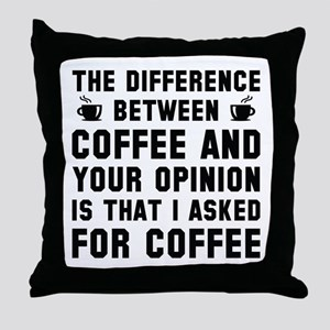 Coffee And Your Opinion Throw Pillow