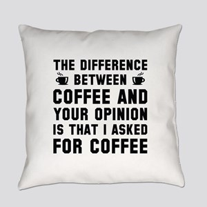 Coffee And Your Opinion Everyday Pillow