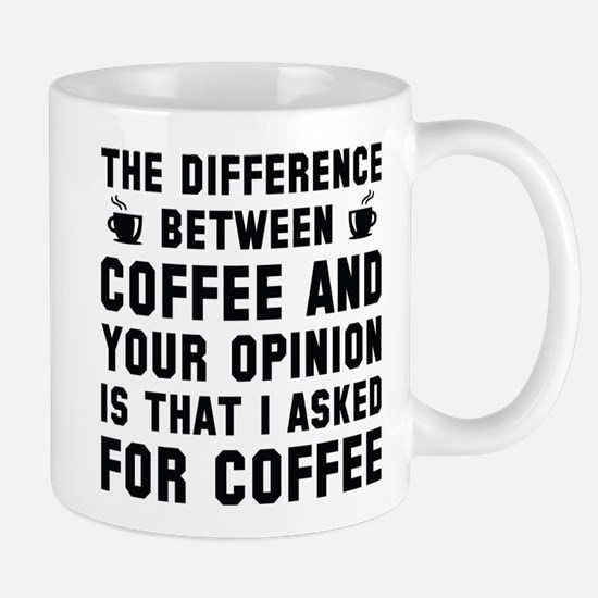Coffee And Your Opinion Mug