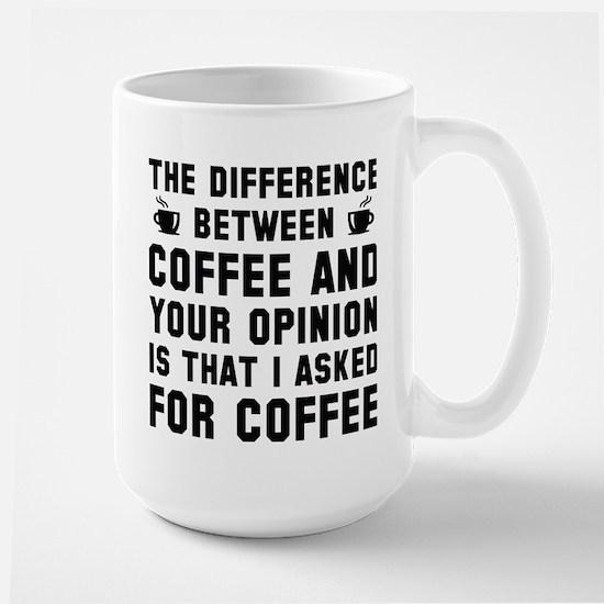 Coffee And Your Opinion Large Mug