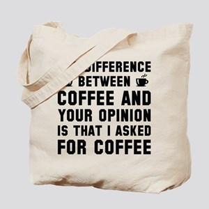 Coffee And Your Opinion Tote Bag
