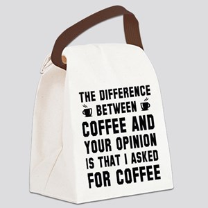 Coffee And Your Opinion Canvas Lunch Bag