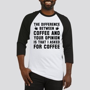 Coffee And Your Opinion Baseball Jersey