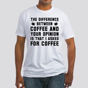 Coffee And Your Opinion Fitted T-Shirt