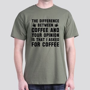 Coffee And Your Opinion Dark T-Shirt