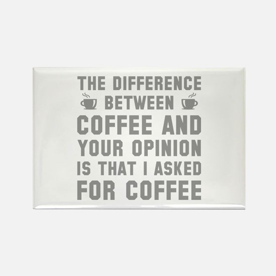 Coffee And Your Opinion Rectangle Magnet