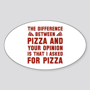 Pizza And Your Opinion Sticker (Oval)