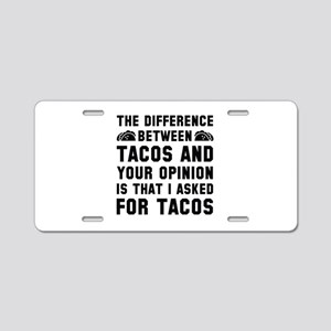 Tacos And Your Opinion Aluminum License Plate