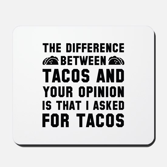 Tacos And Your Opinion Mousepad