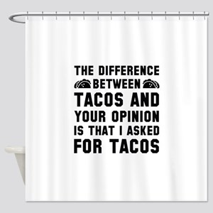 Tacos And Your Opinion Shower Curtain