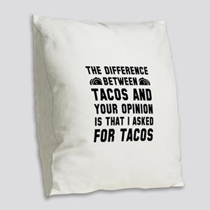 Tacos And Your Opinion Burlap Throw Pillow