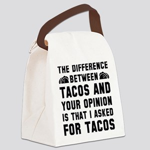 Tacos And Your Opinion Canvas Lunch Bag