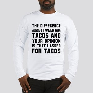 Tacos And Your Opinion Long Sleeve T-Shirt