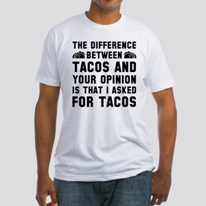 Tacos And Your Opinion Fitted T-Shirt