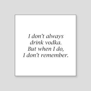 "I Don't Always Drink Vodka Square Sticker 3"" x 3"""
