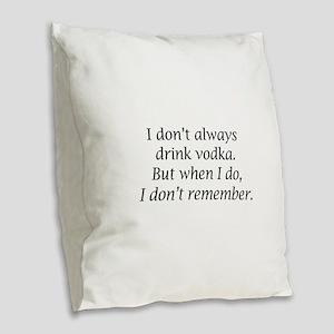 I Don't Always Drink Vodka Burlap Throw Pillow