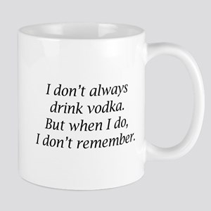 I Don't Always Drink Vodka Mug