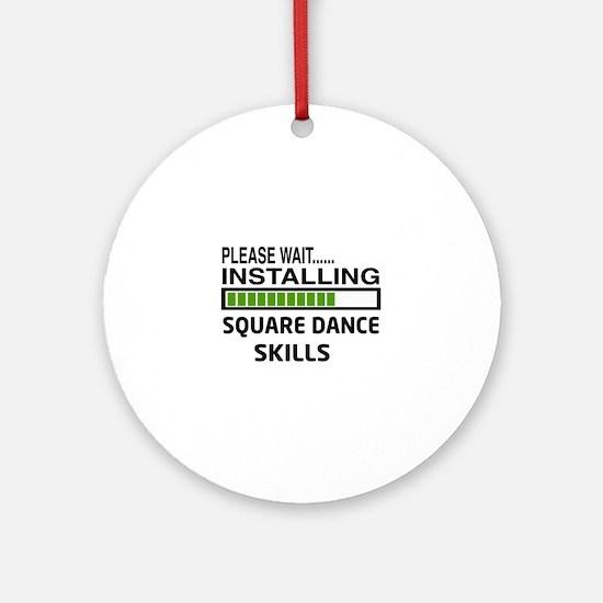 Please wait, Installing Square danc Round Ornament