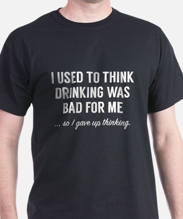 I Gave Up Thinking T-Shirt