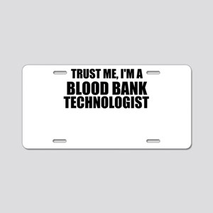 Trust Me, I'm A Blood Bank Technologist Aluminum L