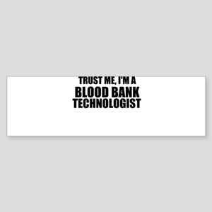 Trust Me, I'm A Blood Bank Technologist Bumper Sti