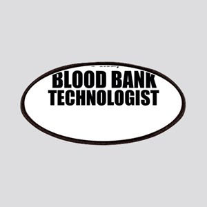 Trust Me, I'm A Blood Bank Technologist Patch