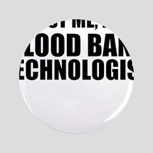 Trust Me, I'm A Blood Bank Technologist Button