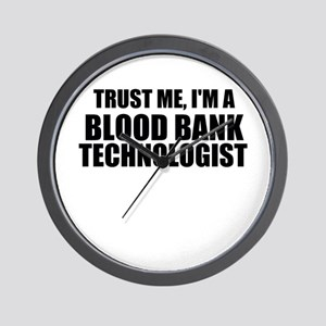 Trust Me, I'm A Blood Bank Technologist Wall Clock