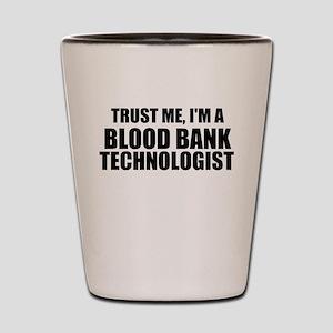 Trust Me, I'm A Blood Bank Technologist Shot Glass