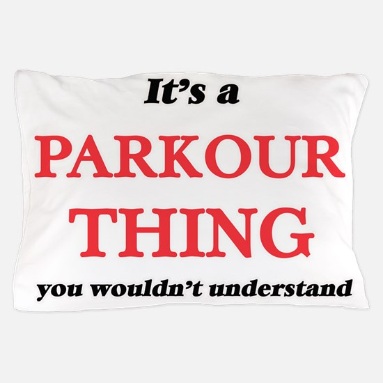 It's a Parkour thing, you wouldn&# Pillow Case