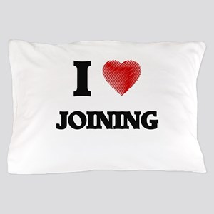 I Love Joining Pillow Case